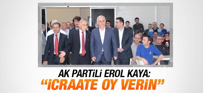 """AK Partili Erol Kaya:""""İcraate Oy Verin"""""""