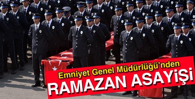 Emniyet Genel Müdürlüğü'nden Ramazan Asayişi