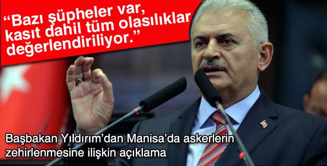 Başbakan Yıldırım'dan Manisa'da askerlerin zehirlenmesine ilişkin açıklama