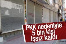 PKK nedeniyle 5 bin kişi işsiz kaldı
