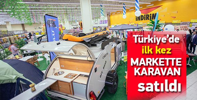 Türkiye'de ilk kez markette karavan satıldı