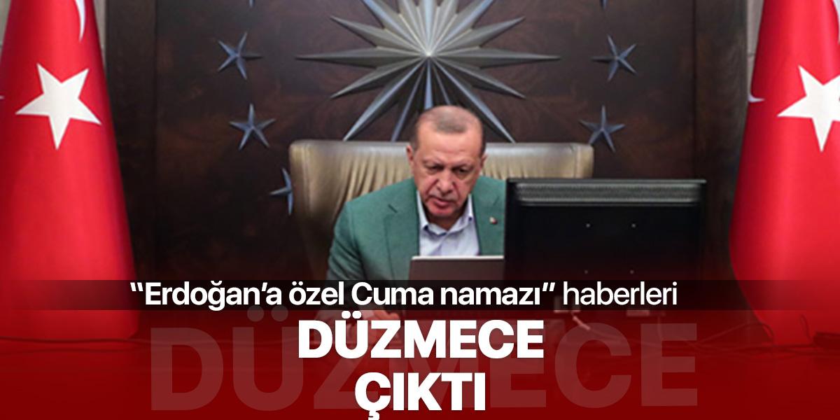 """""""Erdoğan'a özel cuma namazı"""" haberi düzmece çıktı"""