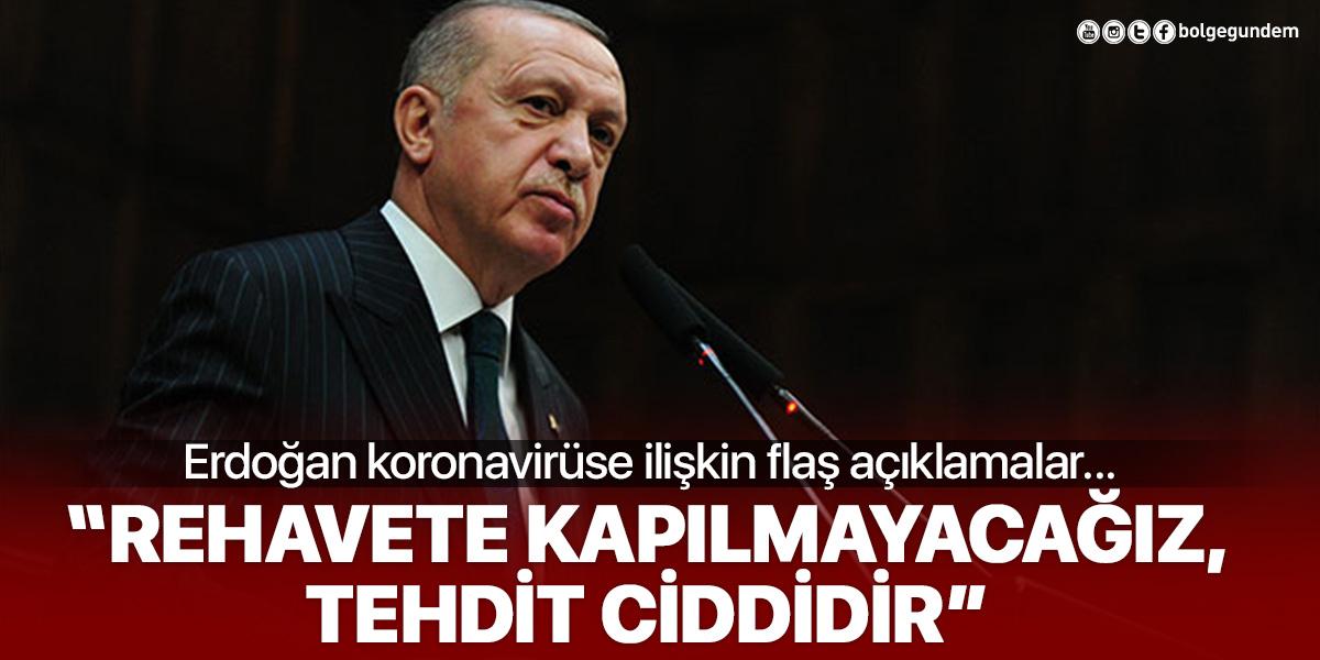 Cumhurbaşkanı Erdoğan: Rehavete kapılmayacağız tehdit ciddidir