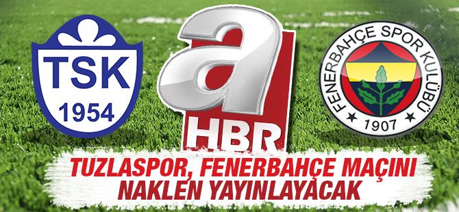 Tuzlaspor, Fenerbahçe Maçı A HABER'den Naklen Yayınlanacak
