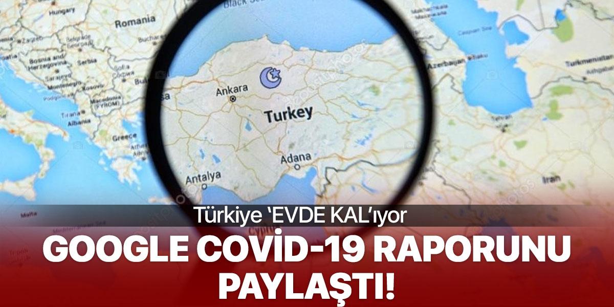 Google konum verilerini paylaştı. Türkiye 'Evde Kal'ıyor