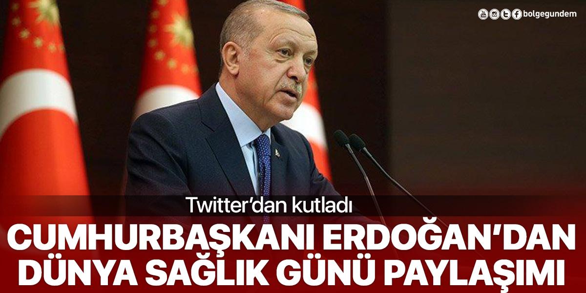 Erdoğan'dan Dünya Sağlık Günü paylaşımı