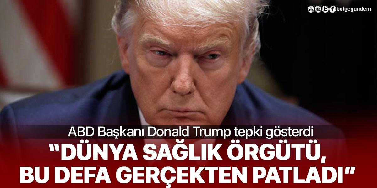 ABD Başkanı Donald Trump'tan Dünya Sağlık Örgütüne tepki!