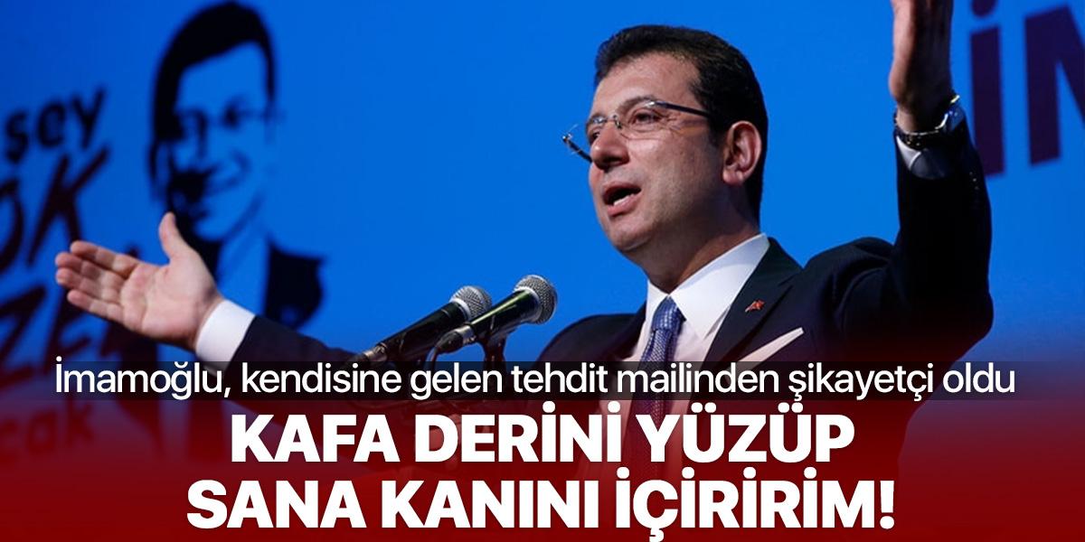 """İmamoğlu'na vahşi tehdit maili: """"Kafa derini yüzüp sana kanını içiririm!"""""""
