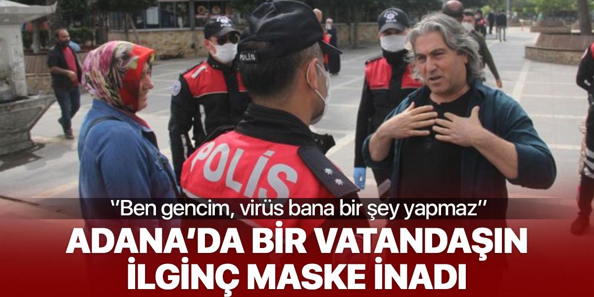 Adana'da bir vatandaşın ilginç maske inadı