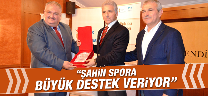 """""""Şahin Spora Büyük Destek Veriyor"""""""
