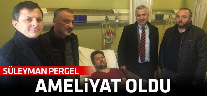Süleyman Pergel Ameliyat Oldu