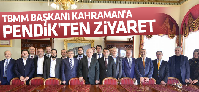 TBMM Başkanı Kahraman'a Pendik'ten Ziyaret