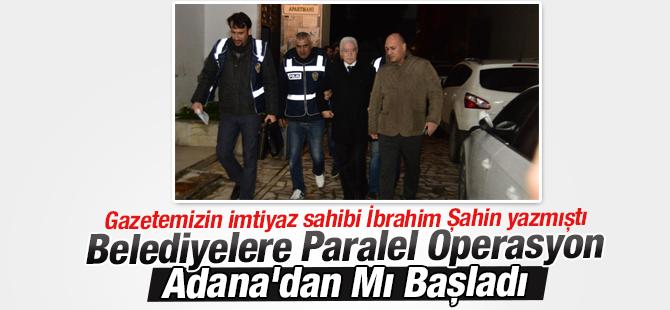 Belediyelere Paralel Operasyon Adana'dan Mı Başladı