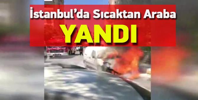 İstanbul'da sıcaktan araba yandı