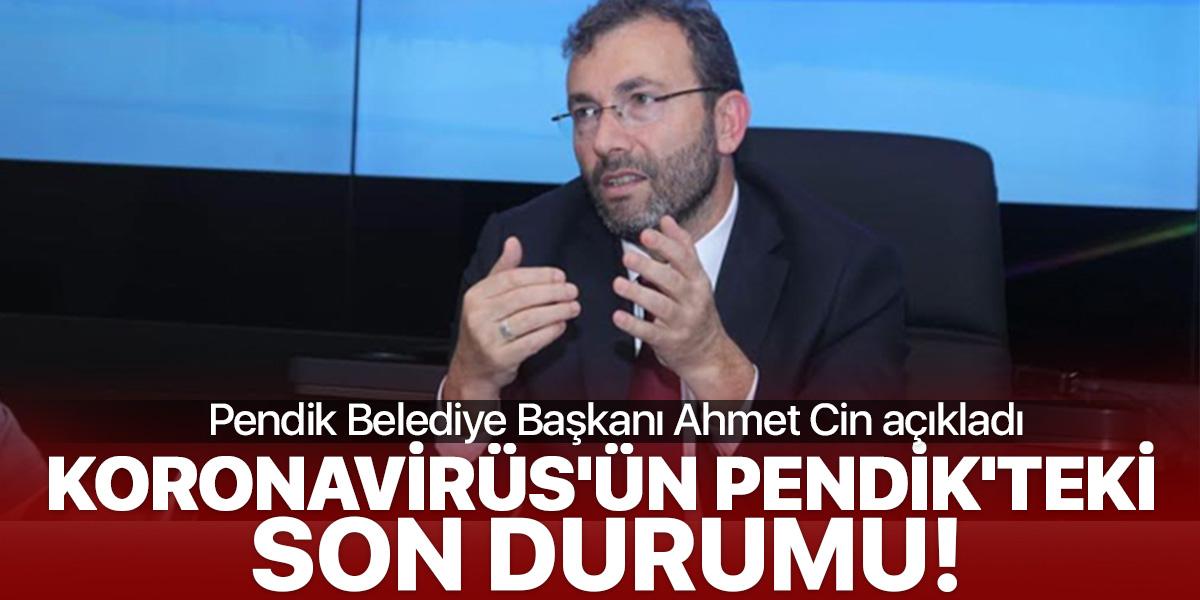 Başkan Ahmet Cin açıkladı! İşte Koronavirüs'ün Pendik'teki son durumu!