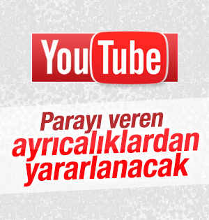 YouTube Parayı veren izleyebilecek