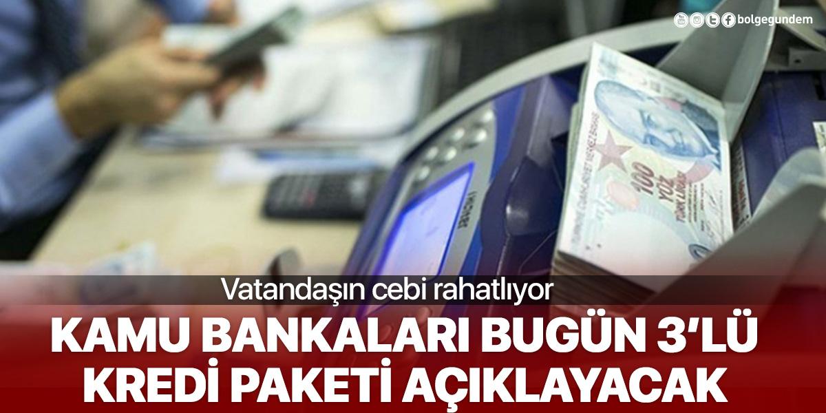 Vatandaşın cebi rahatlayacak! Kamu bankaları bugün 3'lü kredi paketi açıklayacak