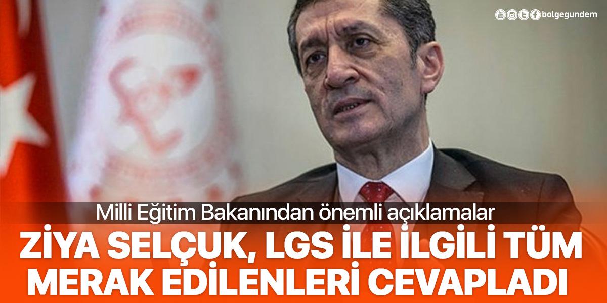 Milli Eğitim Bakanı Ziya Selçuk LGS ile ilgili tüm merak edilenleri cevapladı