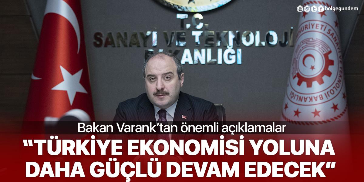 Bakan Varank: Türkiye ekonomisi yeni normalde yoluna daha güçlü devam edecek