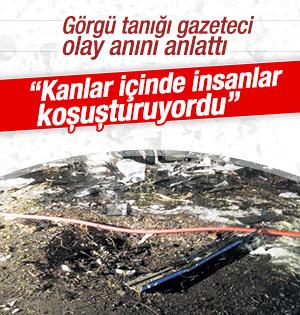 Görgü tanığı gazeteci patlamayı anlattı: Herkes kanlar içinde ...