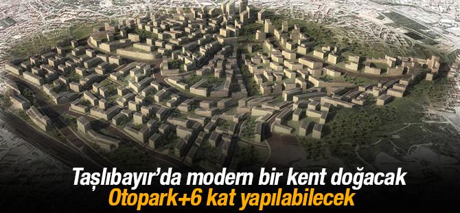 Taşlıbayır'da modern bir kent doğacak