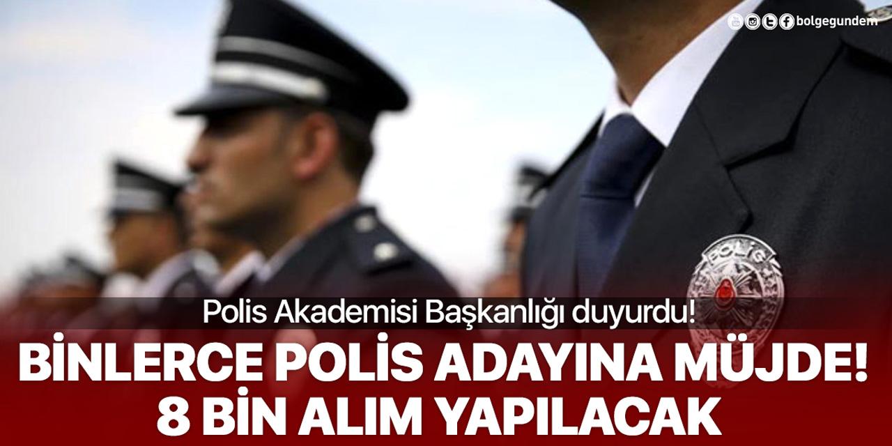 Polis Akademisi Başkanlığı müjdeli haberi duyurdu: 8 bin polis alımı yapılacak