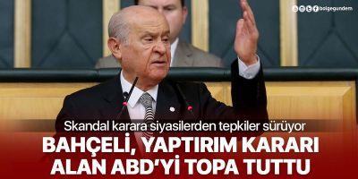 MHP lideri Bahçeli, Türkiye'ye yaptırım kararı alan ABD'yi topa tuttu