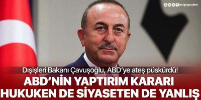 Bakan Çavuşoğlu'ndan gündem değerlendirmesi: ABD'nin yaptırım kararı hukuken de siyaseten de yanlış!
