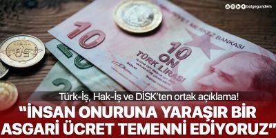 Türk-İş, Hak-İş ve DİSK'ten ortak asgari ücret açıklaması: İnsan onuruna yaraşır bir asgari ücret talep ediyoruz!
