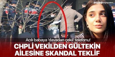 CHP'li milletvekilden Pınar Gültekin'in ailesine skandal teklif: Davadan çekilin