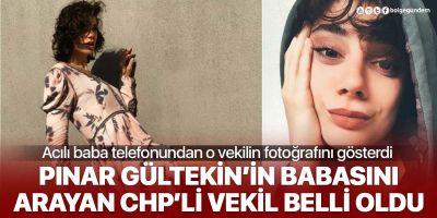 Son dakika... Pınar Gültekin'in babası kendisini arayan CHP'li vekilin adını açıkladı