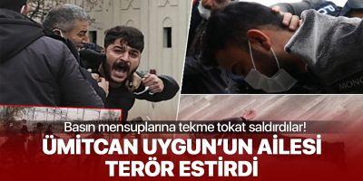 Ümitcan Uygun'un yakınları gazetecilere tekme tokat saldırdı!