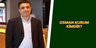 Osman Kurum kimdir? | Osman Kurum görevden neden uzaklaştırıldı?
