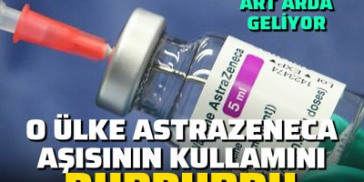 Açıklamalar art arda geliyor! O ülke de AstraZeneca aşısının kullanımını askıya aldı