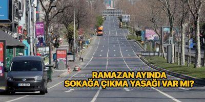 Ramazan ayı sokağa çıkma yasağı var mı?   Ramazan Bayramı yasak var mı?