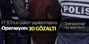 FETÖ'nün askeri yapılanmasına operasyon: 30 gözaltı
