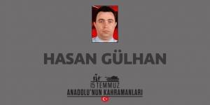 15 Temmuz şehidi Hasan Gülhan kimdir, Nasıl Şehit Oldu?
