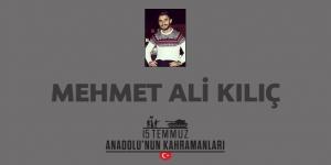 15 Temmuz Kahramanı Mehmet Ali Kılıç  Nasıl Şehit Oldu?