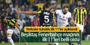 Beşiktaş Fenerbahçe Maçı İlk 11'de Kimler Var