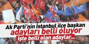 Ak Parti'nin İstanbul'da Belli olan ilçe başkan adayları!