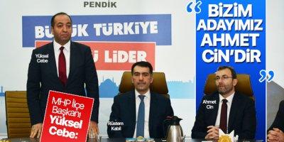 MHP Pendik İlçe Başkanı Yüksel Cebe: Bizim adayımız Ahmet Cin'dir