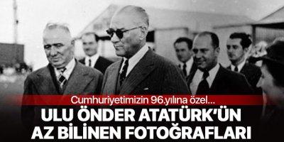 Cumhuriyetimizin 96.yılında Ulu Önder Atatürk'ün hiç bilinmeyen fotoğrafları...