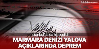 Marmara Denizi Yalova açıklarında deprem! İstanbul'da da hissedildi