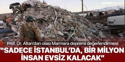 Prof. Dr. Altan: Marmara depremiyle İstanbul'da 1 milyon insan evsiz kalacak!