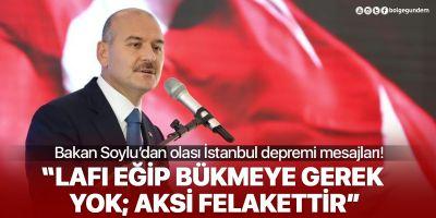 Bakan Soylu'dan olası İstanbul depremi açıklaması: Lafı eğip bükmeye gerek yok, aksi felakettir!'