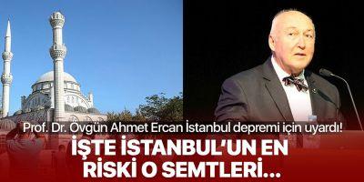 Prof. Dr. Övgün Ahmet Ercan İstanbul depreminde en riskli ilçeleri açıkladı!